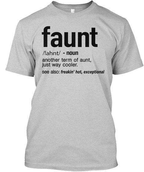 a21bb02b5 from Faunt Aunts Auntie Shirt. Faunt Definition Aunt Funny T Shirt Light  Steel T-Shirt Front