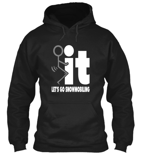 It Let's Go Snowmobiling Black T-Shirt Front