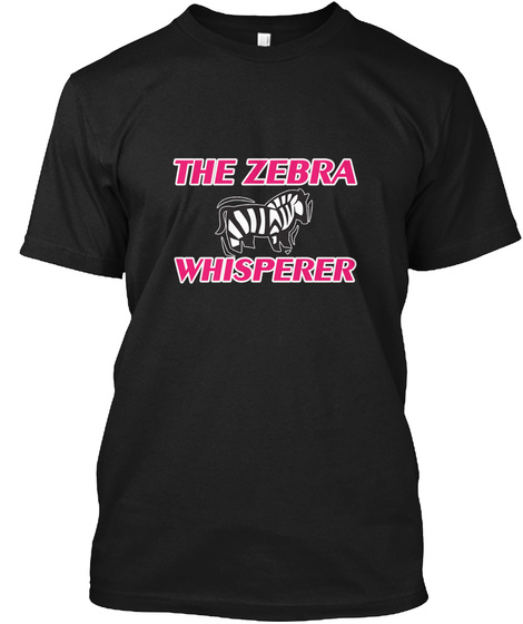 The Zebra Whisperer Black T-Shirt Front