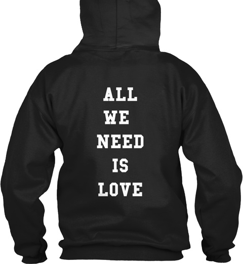 All We  Need Is Love Black T-Shirt Back