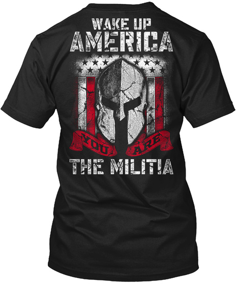 Wake Up America You Are The Militia Black T-Shirt Back
