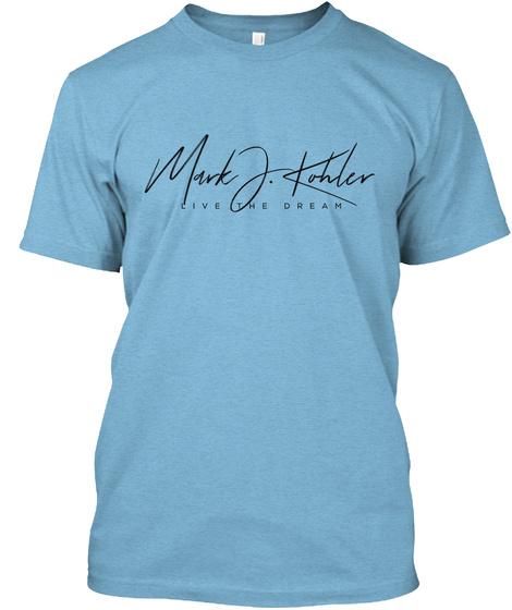 Mark J Kohler Live The Dream Aqua T-Shirt Front