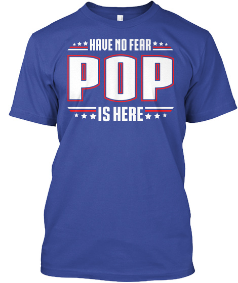 Have No Fear Pop Is Here  Deep Royal T-Shirt Front