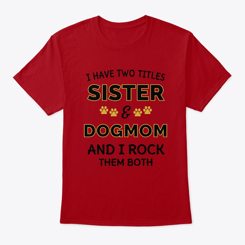 Sister & Dogmom Gift   I Have Two Titles Deep Red T-Shirt Front