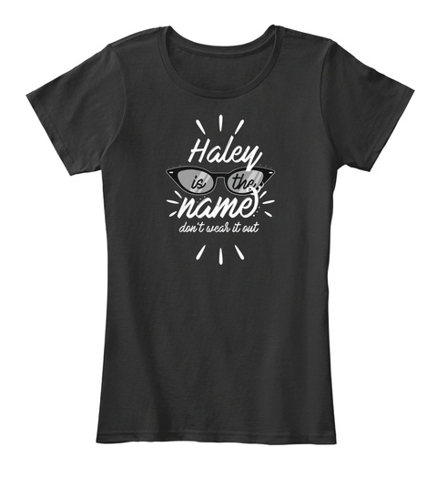 Haley Is The Name   Don't Wear It Out Black Camiseta Front