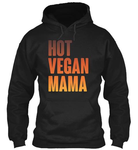 Hot Vegan Mama Hoodie Black T-Shirt Front