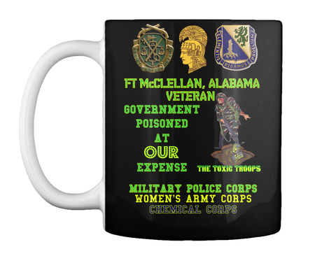 Ft Mcclellan, Alabama Veteran Government Poisoned At Our Expense The Toxic Troops Military Police Corps Women's Army... Black T-Shirt Front