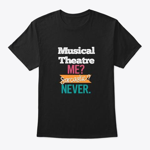 [Theatre] Musical Theatre   Sarcastic Black T-Shirt Front