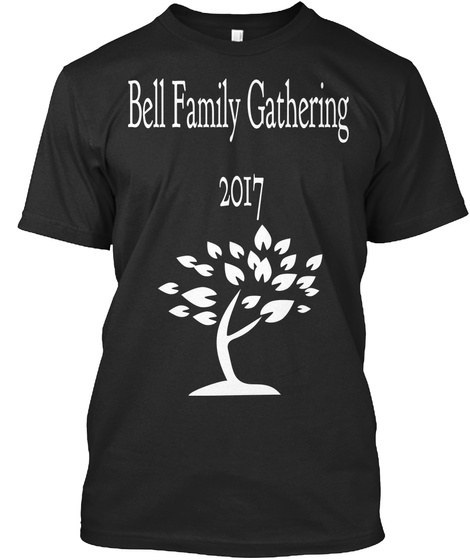 Bell Family Gathering 2017 Black T-Shirt Front