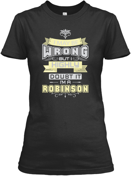 I May Be Wrong But I Highly Doubt It I'm A Robinson Black T-Shirt Front