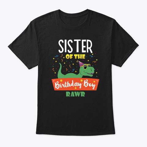 Sister Of The Birthday Boy Dinosaur Cute Black T-Shirt Front
