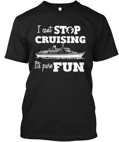 I Cant Stop Cruising Its Pure Fun Black T-Shirt Front