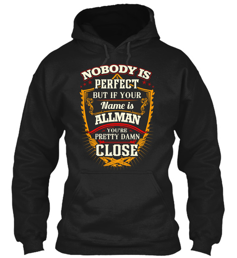 Nobody Is Perfect But If Your Name Is Allman You're Pretty Damn Close Black T-Shirt Front