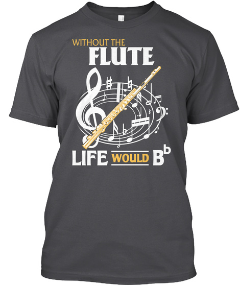 Without The Flute Life Would Bb Charcoal T-Shirt Front