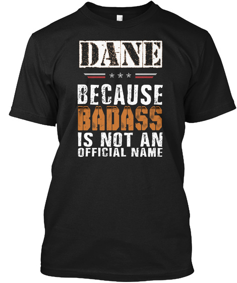 Dane Because Badass Is Not An Official Name Black T-Shirt Front