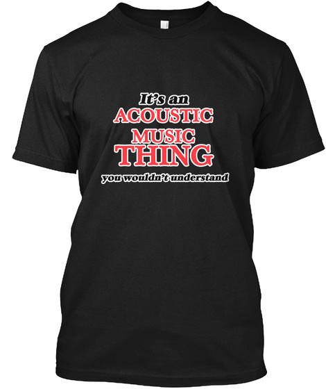 It's An Acoustic Music Thing Black T-Shirt Front