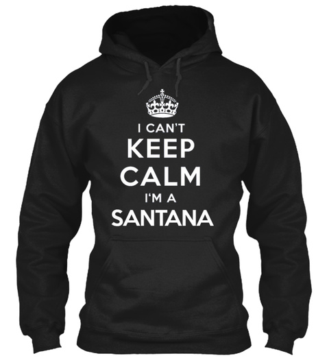I Can't Keep Calm I'm A Santana Black T-Shirt Front