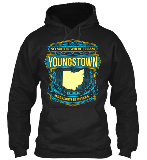No Matter Where I Roam Youngstown Oho Will Always Be My Home Black T-Shirt Front