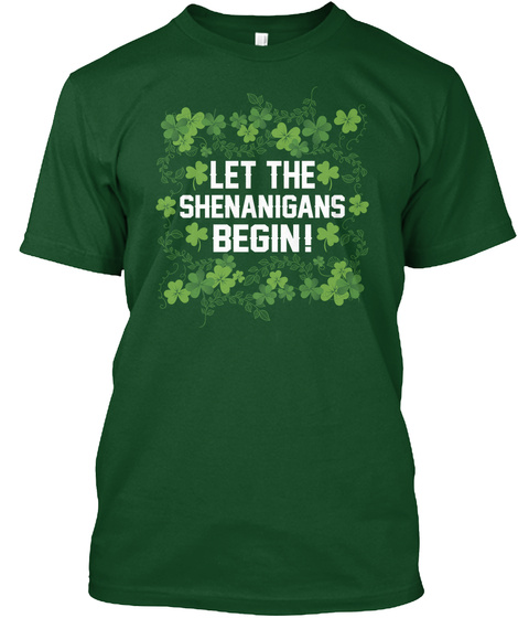 St Patricks Day Shenanigans Begin Tshirt Deep Forest T-Shirt Front