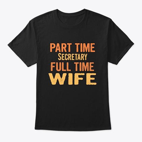 Secretary Part Time Wife Full Time Black T-Shirt Front