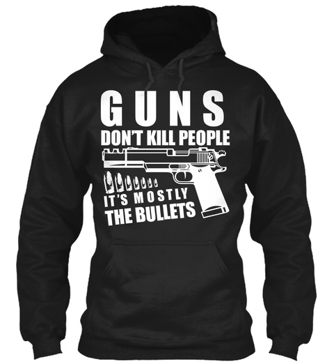 Guns Don't Kill People It's Mostly The Bullets  Black T-Shirt Front