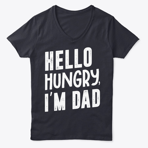 Hello Hungry, I'm Dad Father's Day Gift Navy T-Shirt Front