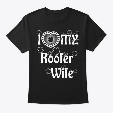 I Love My Roofer Wife Shirt Black T-Shirt Front
