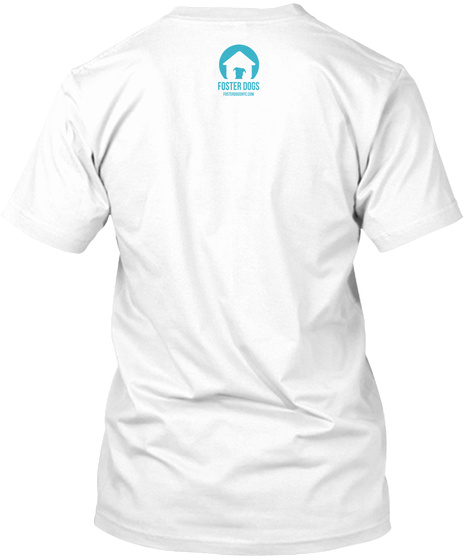 Foster Dogs White T-Shirt Back