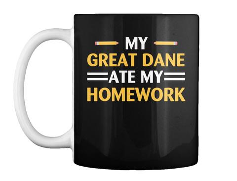 My Great Dane Ate My Homework Mug Black T-Shirt Front