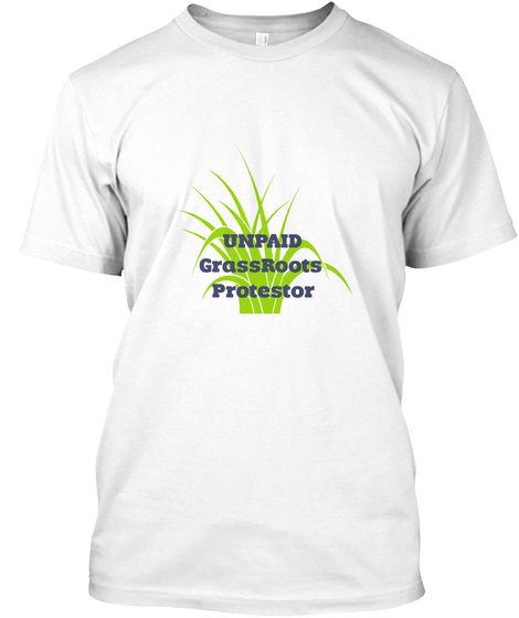 Unpaid Grassroots Protestor White T-Shirt Front