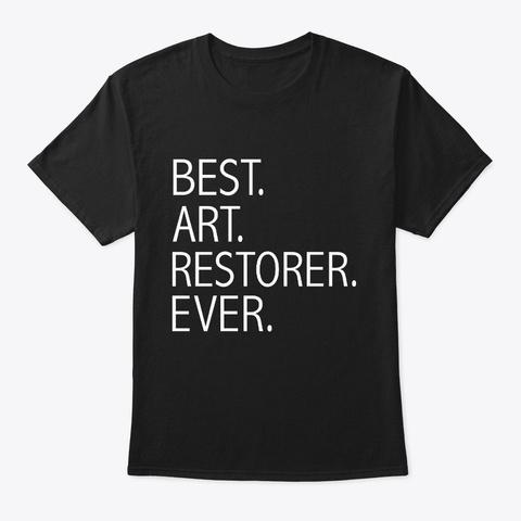 Best Art Restorer Ever Career Graduation Black T-Shirt Front