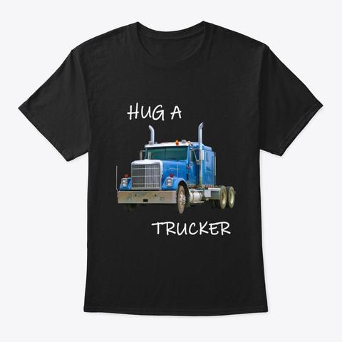 Hug A Trucker Tee Shirt Black T-Shirt Front