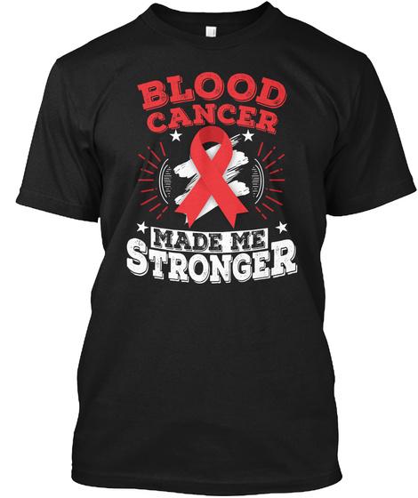 Blood Cancer Made Me Steonger Black T-Shirt Front