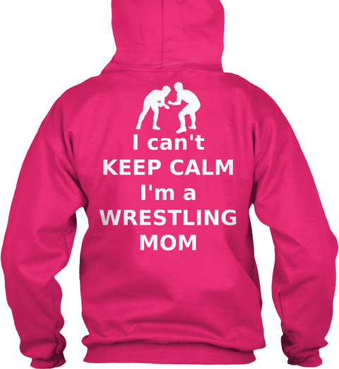 I Can't Keep Calm I'm A Wrestling Mom Heliconia Sweatshirt Back