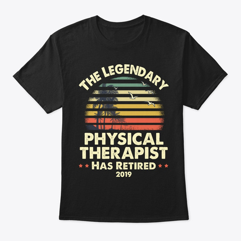 2019 Retired Physical Therapist Gift Black T-Shirt Front