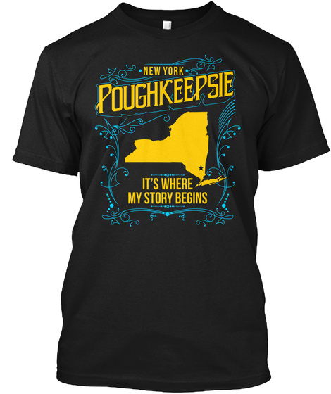 New York Poughkeepsie Its Where My Story Begins Black T-Shirt Front