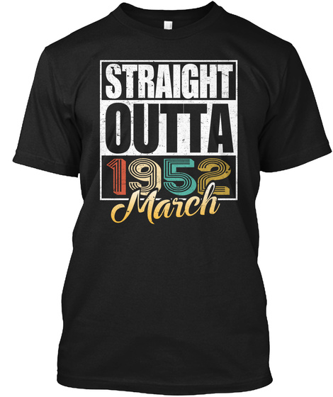 1952 March Birthday T Shirt Black T-Shirt Front