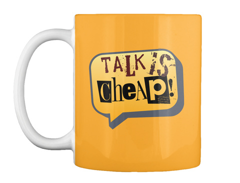Talk Is Cheap! Athletic Gold T-Shirt Front