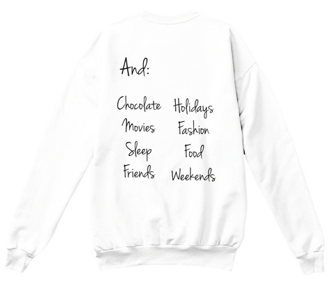 And: Chocolate Movies Sleep Friends Holidays Fashion Food Weekends White Sweatshirt Back