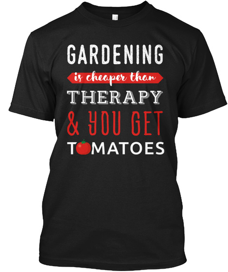 Gardening Is Cheaper Than Therapy Black T-Shirt Front