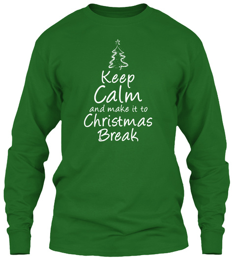 Keep Calm And Make It To Christmas Break  Irish Green T-Shirt Front