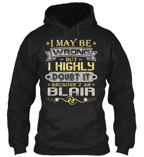 I May Be Wrong But I Highly Doubt It Because I Am Blair Black T-Shirt Front