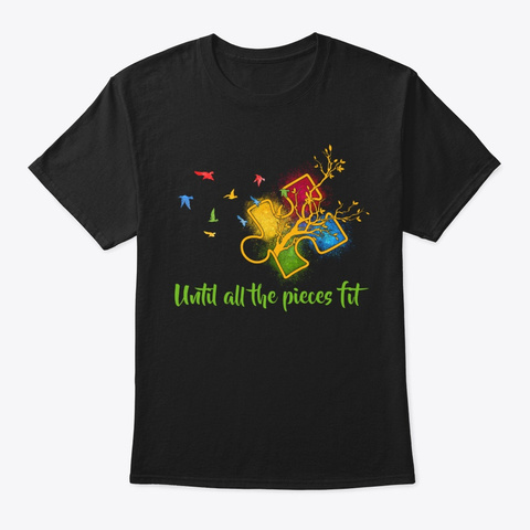 Autism Shirts Until All The Pieces Fit A Black T-Shirt Front