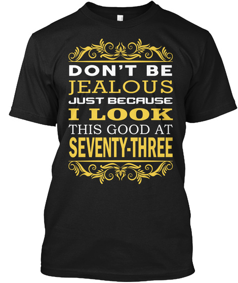 Don't Be Jealous Just Because I Look This Good At Seventy Three Black T-Shirt Front