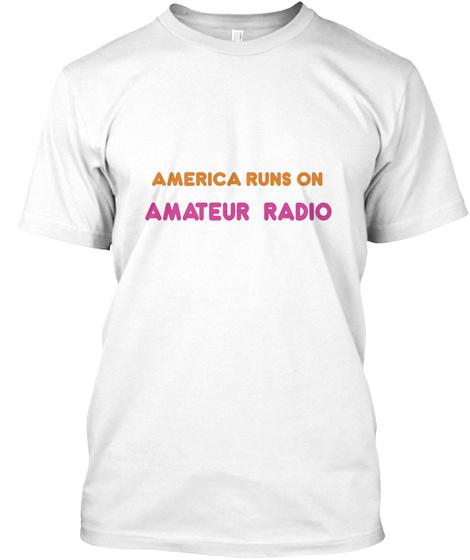 America Runs On Amateur Radio White T-Shirt Front