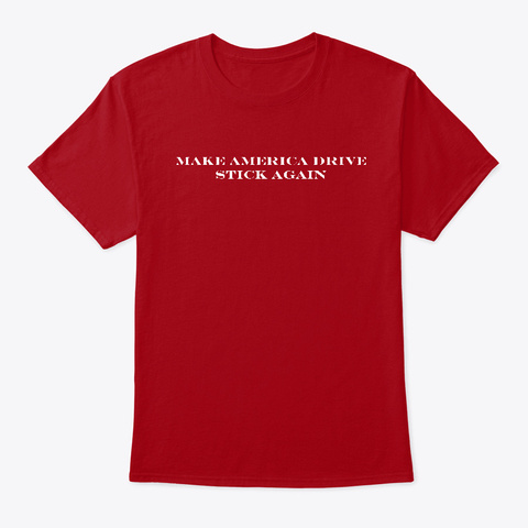 Make America Drive Stick Again Deep Red T-Shirt Front