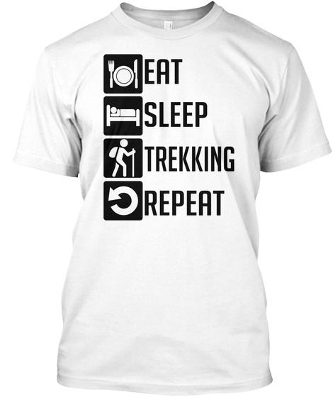 Eat Sleep Trekking Repeat White T-Shirt Front