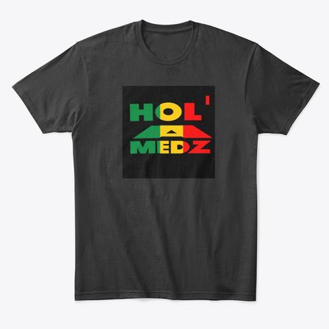 Hol' A Medz  Black T-Shirt Front