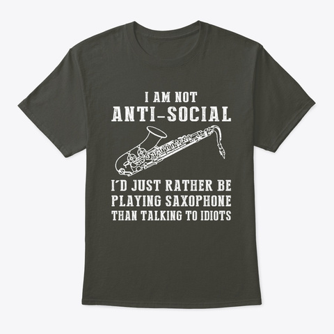 I'm Not Antisocial Id Rather Saxophone Smoke Gray T-Shirt Front