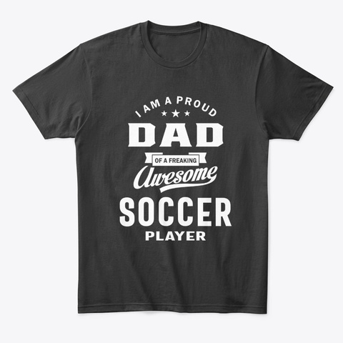 Proud Dad Of An Awesome Soccer Player Black T-Shirt Front